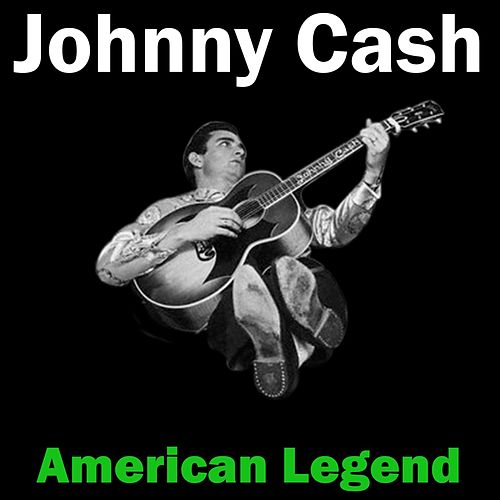 Johnny Cash - American Legend by Johnny Cash