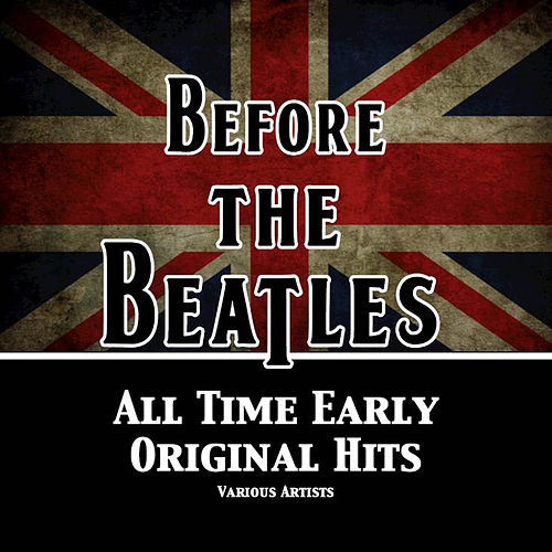 Before The Beatles (All Time Original Hits) by Various Artists