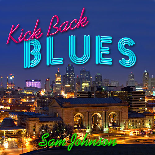 Kick Back Blues - Single by Sam Johnson