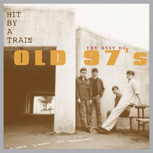 Hit By A Train: The Best Of Old 97's de Old 97's
