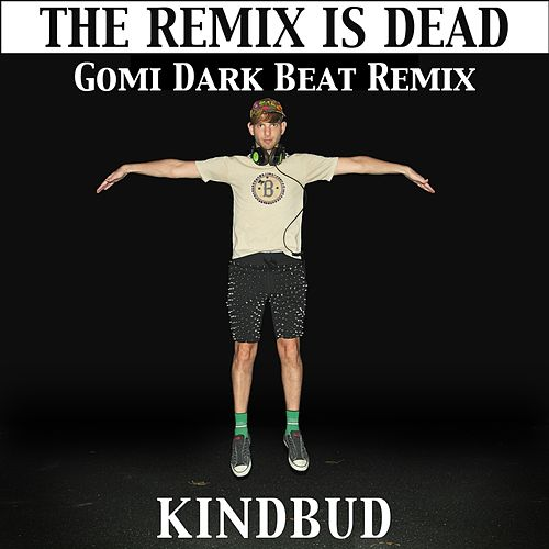 The Remix Is Dead (Gomi Dark Beat Remix) de Kindbud