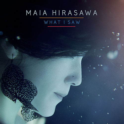 What I Saw by Maia Hirasawa