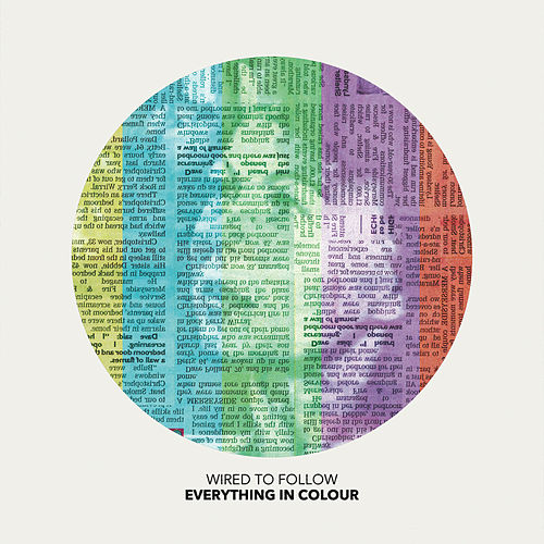 Everything in Colour by Wired to Follow