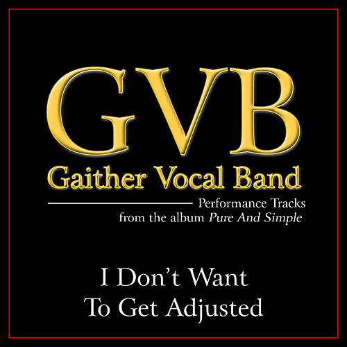 I Don't Want To Get Adjusted by Gaither Vocal Band