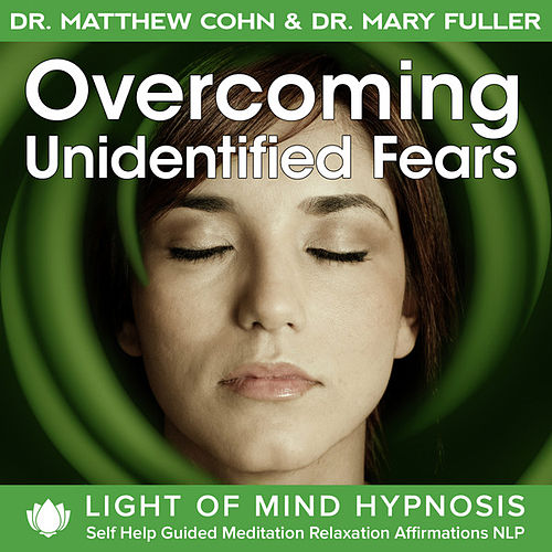 Overcoming Unidentified Fears Light of Mind Hypnosis Self Help Guided Meditation Relaxation Affirmations NLP by Various Artists