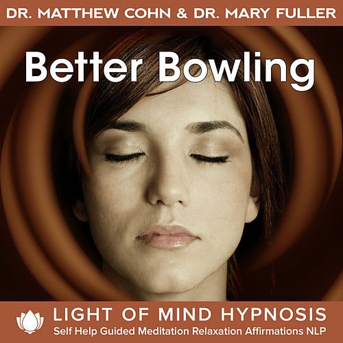 Better Bowling Light of Mind Hypnosis Self Help Guided Meditation Relaxation Affirmations NLP by Various Artists
