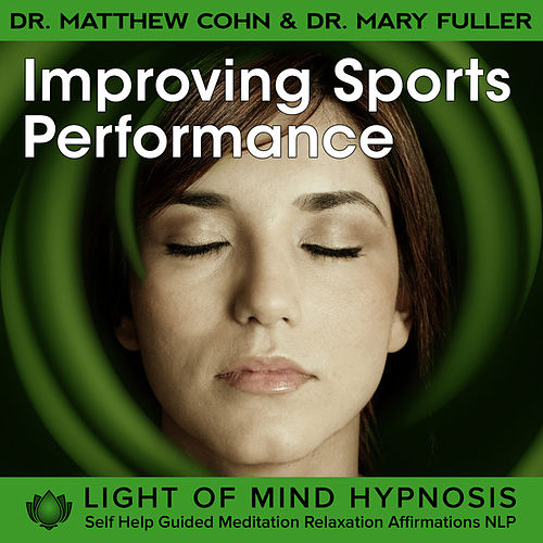 Improving Sports Performance Light of Mind Hypnosis Self Help Guided Meditation Relaxation Affirmations NLP by Various Artists