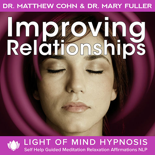 Inproving Relationships Light of Mind Hypnosis Self Help Guided Meditation Relaxation Affirmations NLP by Various Artists