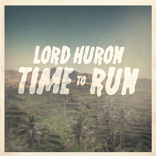 Time To Run by Lord Huron