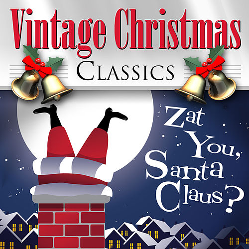 Zat You, Santa Claus? - Vintage Christmas Classics by Various Artists