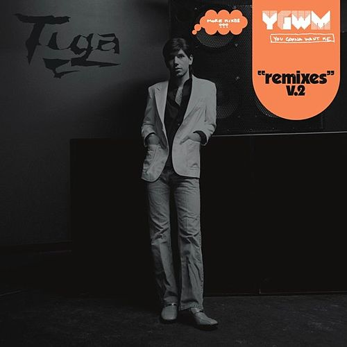 You Gonna Want Me Remixes by Tiga