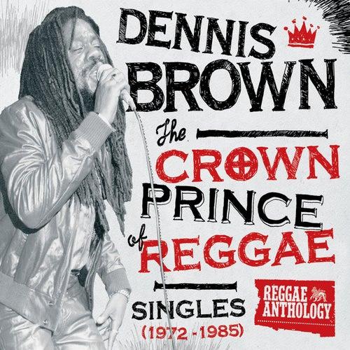 Reggae Anthology: Dennis Brown - Crown Prince of Reggae - Singles (1972-1985) by Dennis Brown
