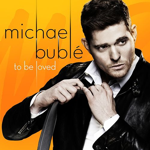 To Be Loved by Michael Bublé