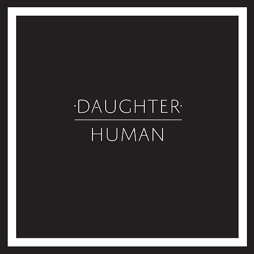 Human by Daughter