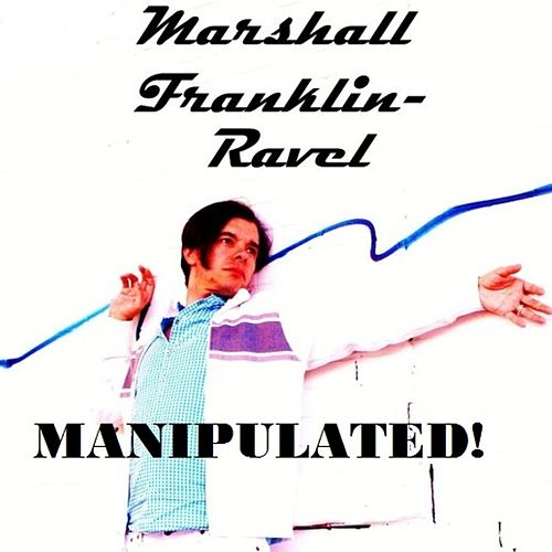 Manipulated! von Marshall Franklin-Ravel
