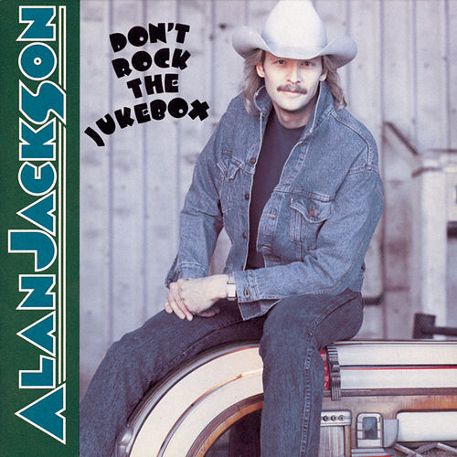 Don`t Rock The Jukebox von Alan Jackson