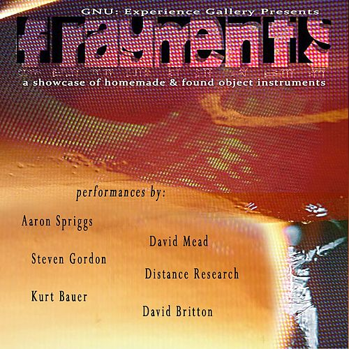 Fragments: A Showcase of Homemade​/​found Object Instruments (Gnu: Experience Gallery) de Various Artists