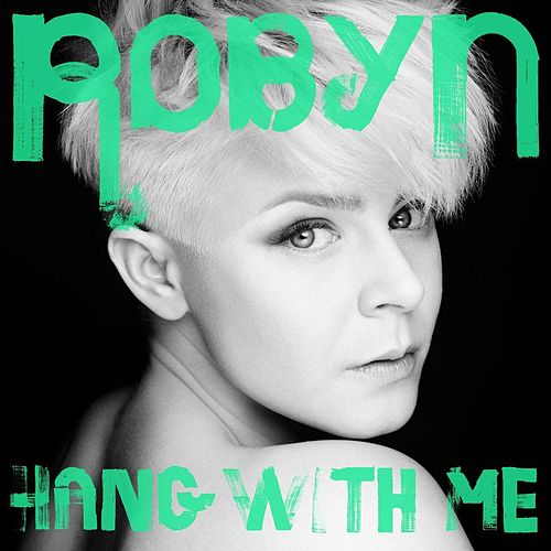 Hang With Me - Remixes by Robyn