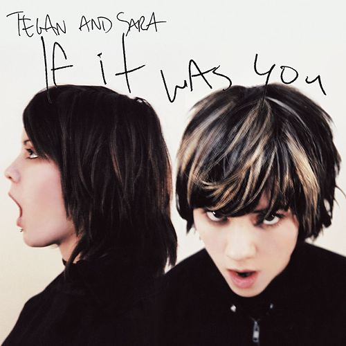 If It Was You by Tegan and Sara