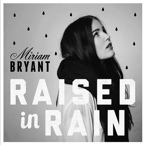 Raised in Rain (Reprise) by Miriam Bryant
