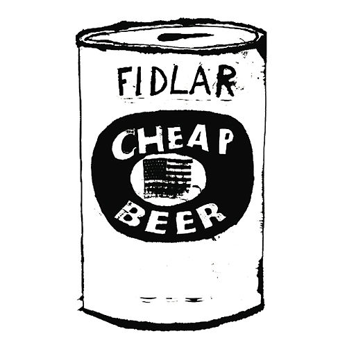 Cheap Beer by FIDLAR