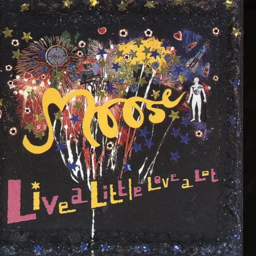 Live A Little Love A Lot de Moose
