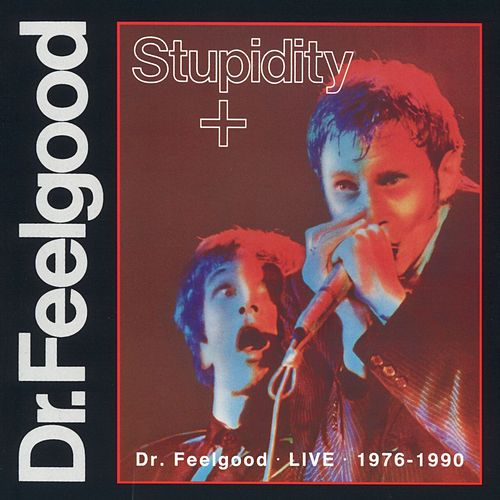 Stupidity + de Dr. Feelgood