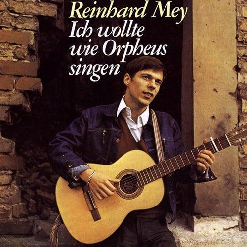 Ich wollte wie Orpheus singen von Reinhard Mey