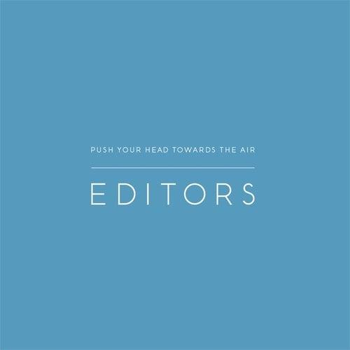 Push Your Head Towards The Air von Editors