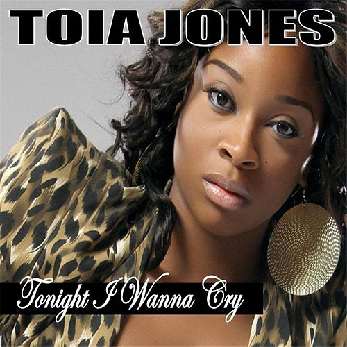 Tonight I Wanna Cry by Toia Jones