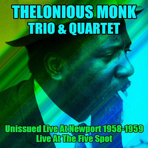 Thelonious Monk Trio & Quartet: Unissued Live At Newport 1958-59/Live At The Five Spot de Thelonious Monk Quintet