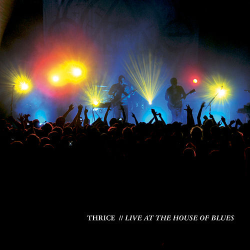 Live At The House Of Blues by Thrice