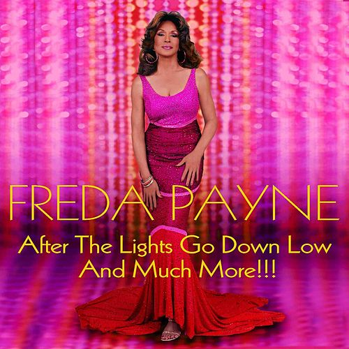 After the Lights Go Down Low and Much More!!! de Freda Payne