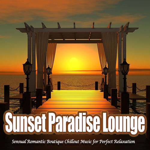 Sunset Paradise Lounge - Sensual Romantic Boutique Chillout Music for Perfect Relaxation de Various Artists