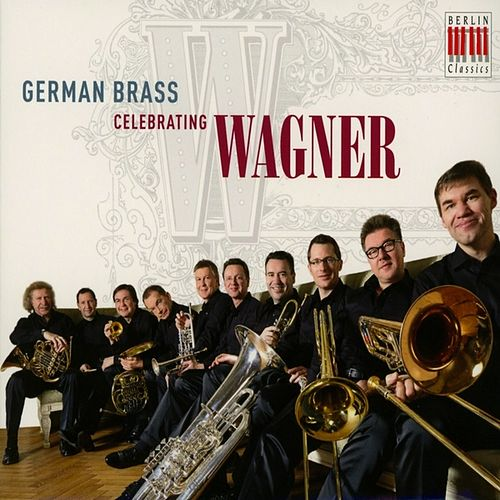 Wagner: Celebrating Wagner by German Brass