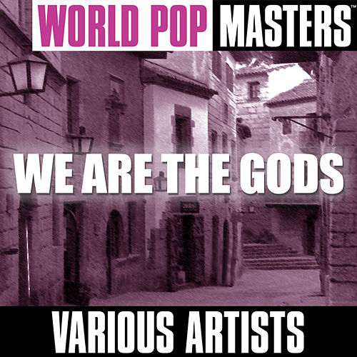World Pop Masters: We Are The Gods by Various Artists