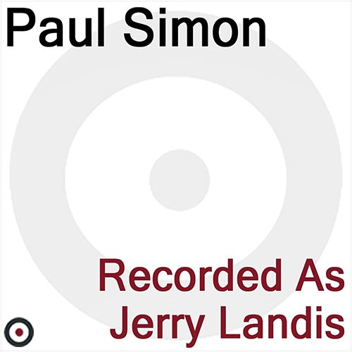 Recorded as Jerry Landis de Paul Simon