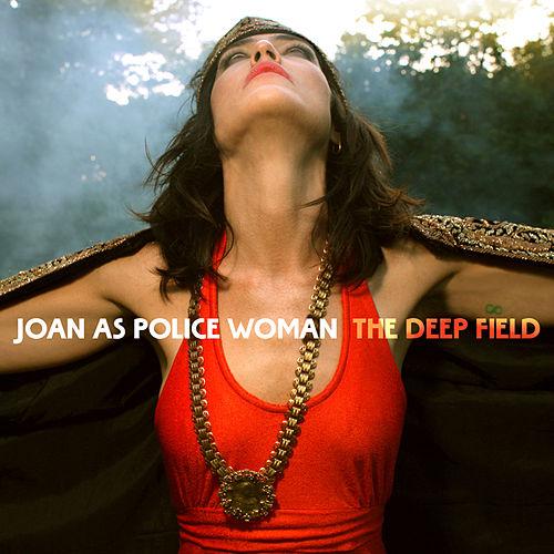 The Deep Field de Joan As Police Woman