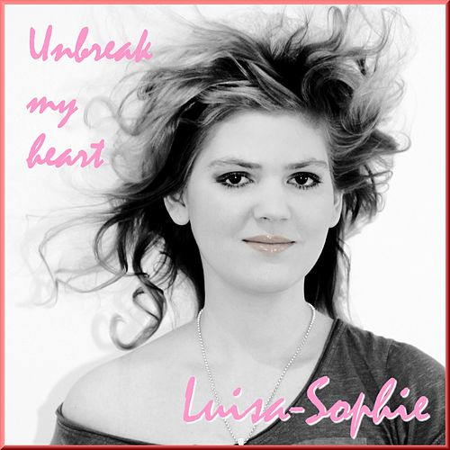 Unbreak My Heart von Luisa-Sophie