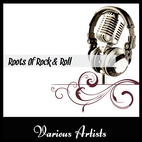 Roots Of Rock'n'Roll by Various Artists