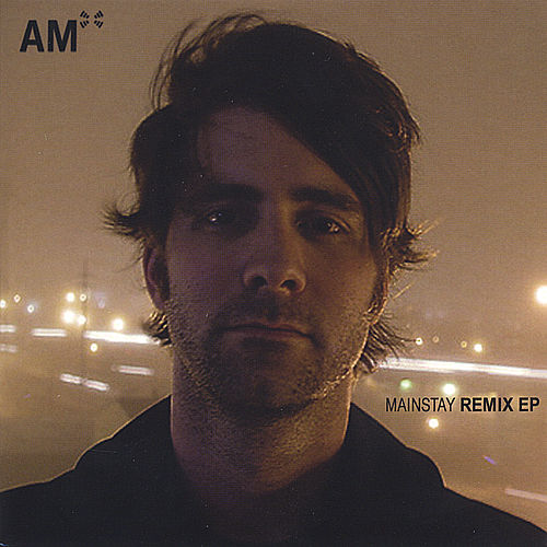 Mainstay Remix EP by AM