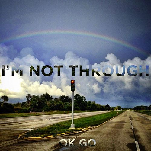 I'm Not Through von OK Go