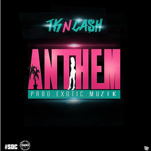 Anthem by TK N Cash