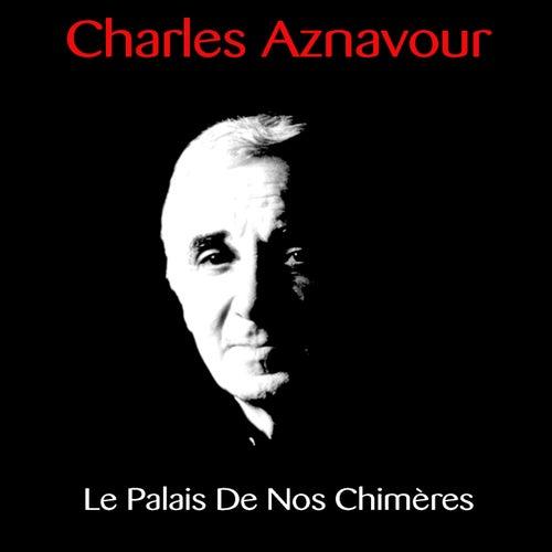 Charles Aznavour: Le Palais de nos chimères de Charles Aznavour