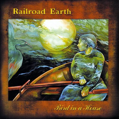 Bird In A House by Railroad Earth