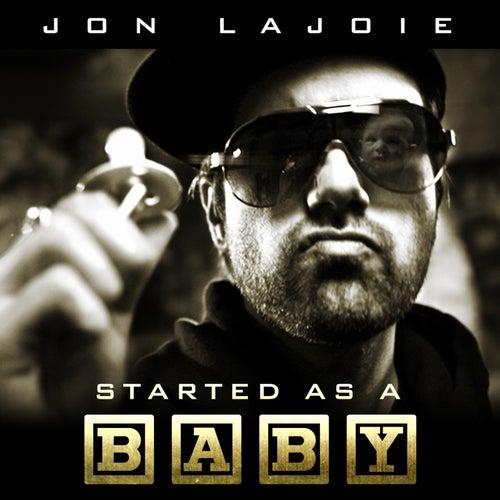 Started as a Baby de Jon Lajoie
