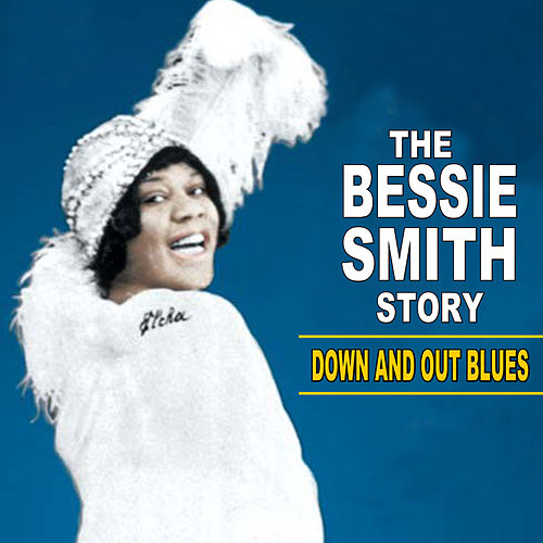 Down and Out Blues: The Bessie Smith Story by Bessie Smith