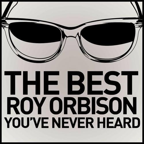 The Best Roy Orbison You've Never Heard von Roy Orbison