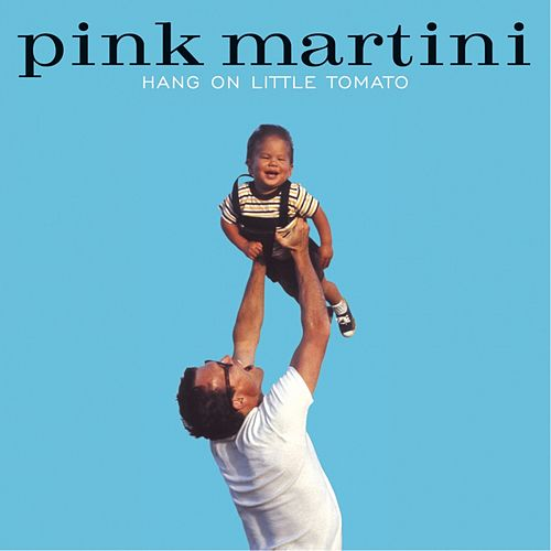 Hang On Little Tomato von Pink Martini
