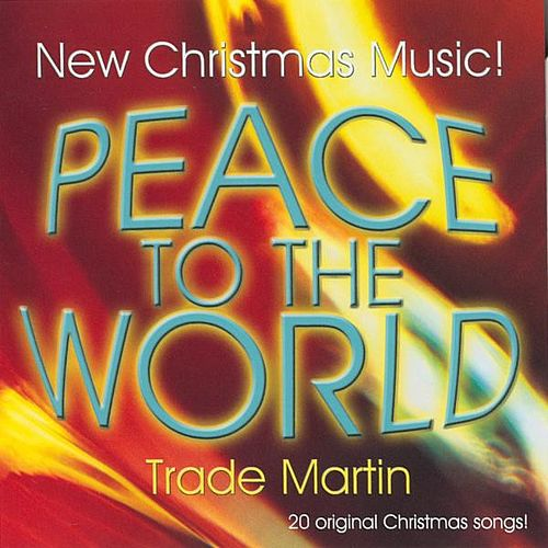Peace To The World by Trade Martin